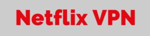 Meilleurs VPN Netflix